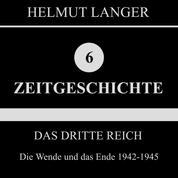 Das Dritte Reich: Die Wende und das Ende 1942-1945 (Zeitgeschichte 6)