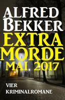 Alfred Bekker: Alfred Bekker Extra Morde Mai 2017: Vier Kriminalromane ★★
