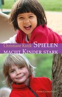 Christiane Kutik: Spielen macht Kinder stark ★★★★★
