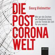 Die Post-Corona-Welt - Wie wir die Zeichen der Pandemie lesen und die Trends der Zeit für uns nutzen