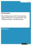 """Corinna Gronau: Was ist Telepresence Art? Untersuchung anhand """"Rara Avis"""" von Eduardo Kac und """"Telematic Vision"""" von Paul Sermon"""