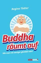 Buddha räumt auf - Wie man mit weniger glücklich wird