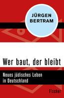 Jürgen Bertram: Wer baut, der bleibt