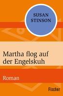 Susan Stinson: Martha flog auf der Engelskuh