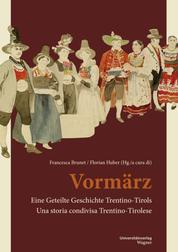 Vormärz - Eine Geteilte Geschichte Trentino-Tirols/Una storia condivisa Trentino-Tirolese