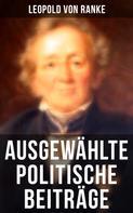 Leopold von Ranke: Ausgewählte politische Beiträge