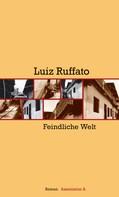 Luiz Ruffato: Feindliche Welt