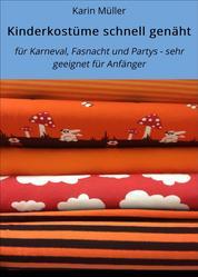Kinderkostüme schnell genäht - für Karneval, Fasnacht und Partys - sehr geeignet für Anfänger