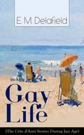 E. M. Delafield: Gay Life (The Côte d'Azur Stories During Jazz Age): Satirical Novel of French Riviera Lifestyle