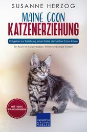 Maine Coon Katzenerziehung - Ratgeber zur Erziehung einer Katze der Maine Coon Rasse - Ein Buch für Katzenbabys, Kitten und junge Katzen