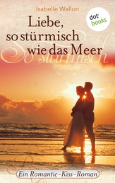 Liebe, so stürmisch wie das Meer - Ein Romantic-Kiss-Roman - Band 8
