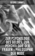 Georg Simmel: Zur Psychologie des Geldes, Zur Psychologie der Frauen & Philosophie der Mode