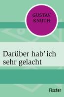 Gustav Knuth: Darüber hab' ich sehr gelacht ★★★★