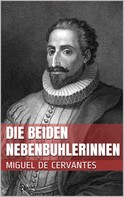 Miguel de Cervantes: Die beiden Nebenbuhlerinnen