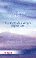 Andrea Schwarz: Du Gott des Weges segne uns