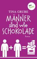 Tina Grube: Männer sind wie Schokolade ★★★★