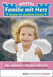 Familie mit Herz 41 - Familienroman - Süß, engelsblond - und ganz schön frech