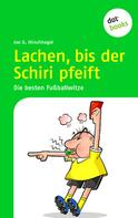 Joe G. Hirschhagel: Lachen, bis der Schiri pfeift