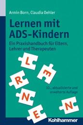 Lernen mit ADS-Kindern - Ein Praxishandbuch für Eltern, Lehrer und Therapeuten