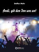 Steffen Mohr: Andi, gib den Ton uns an!