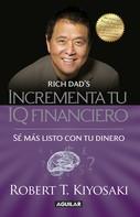 Robert T. Kiyosaki: Incrementa tu IQ financiero