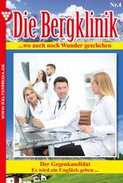 Die Bergklinik 4 – Arztroman - Der Gegenkandidat