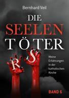 Bernhard Veil: Die Seelentöter – Band 6: Das Endspiel beginnt