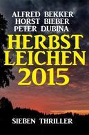 Alfred Bekker: Herbstleichen 2015: Sieben Thriller ★★★★★