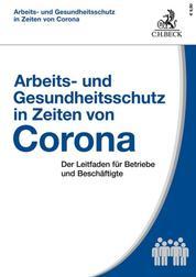 Arbeits- und Gesundheitsschutz in Zeiten von Corona - Der Leitfaden für Betriebe und Beschäftigte