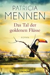 Das Tal der goldenen Flüsse - Roman