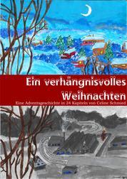 Ein verhängnisvolles Weihnachten - Eine Adventgeschichte in 24 Kapiteln