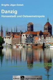 Danzig - Hansestadt und Ostseemetropole