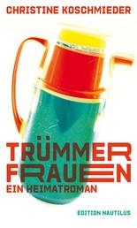 Trümmerfrauen - Ein Heimatroman