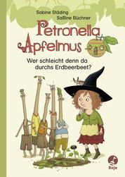 Petronella Apfelmus - Wer schleicht denn da durchs Erdbeerbeet? - Erstleser. Band 2