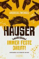 Andreas Zwengel: HAUSER - IMMER FESTE DRUFF! ★★★★