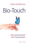Debra Schildhouse: Bio-Touch: Die heilende Kraft der Fingerspitzen