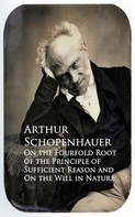 Arthur Schopenhauer: On the Fourfold Root of the Principle of Sufficien and On the Will in Nature