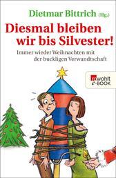 Diesmal bleiben wir bis Silvester! - Immer wieder Weihnachten mit der buckligen Verwandtschaft