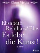 Clara Viebig: Elisabeth Reinharz' Ehe. Es lebe die Kunst!
