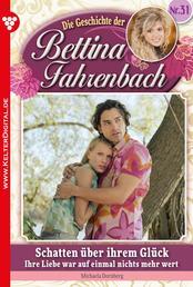 Bettina Fahrenbach 31 – Liebesroman - Schatten über ihrem Glück