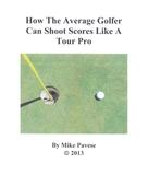 Mike Pavese: How the Average Golfer Can Shoot Scores Like a Tour Pro ★★★
