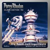 """Perry Rhodan Silber Edition 152: Die Raum-Zeit-Ingenieure - 10. Band des Zyklus """"Chronofossilien"""""""