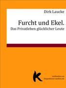 Dirk Laucke: Furcht und Ekel. Das Privatleben glücklicher Leute