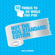 52 Things to Do While You Poo - Not the Bog Standard Edition