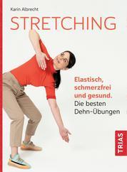 Stretching - Elastisch, schmerzfrei und gesund. Die besten Dehn-Übungen