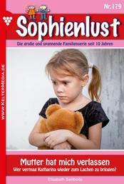 Sophienlust 179 – Familienroman - Mutter hat mich verlassen