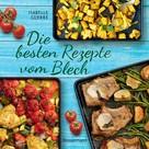 Isabelle Guerre: Die besten Rezepte vom Blech für Hauptgerichte und Desserts ★★★★