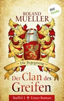 Roland Mueller: Der Clan des Greifen – Staffel I. Erster Roman: Die Begegnung ★★★★