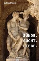 Selma Ulrich: Sünde. Sucht. Liebe.