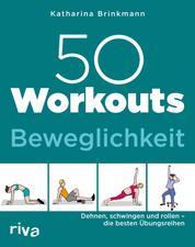 50 Workouts – Beweglichkeit - Dehnen, schwingen und rollen – die besten Übungsreihen